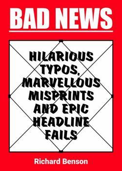 Bad News: Hilarious Typos, marvellous Misprints and Epic Headline Fails 1849539294 Book Cover