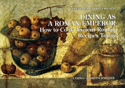 Dining as a Roman Emperor: How to Cook Ancient Roman Recipes Today 888265589X Book Cover