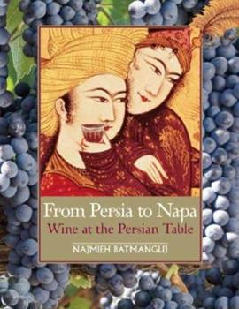 From Persia to Napa: Wine at the Persian Table 1933823003 Book Cover