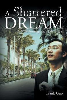 Paperback A Shattered Dream: A New Immigrant's Life Story Book
