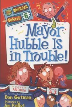 Mayor Hubble Is In Trouble! - Book #6 of the My Weirder School