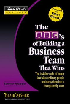 Rich Dad's Advisors®: The ABC's of Building a Business Team That Wins: The Invisible Code of Honor That Takes Ordinary People and Turns Them Into a Championship Team (Rich Dad's Advisors) 0446694088 Book Cover