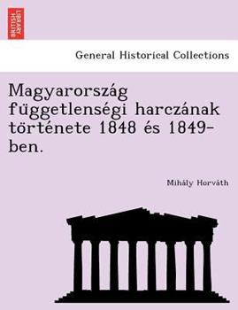 Paperback Magyarorsza G Fu Ggetlense GI Harcza Nak to Rte Nete 1848 E S 1849-Ben. Book