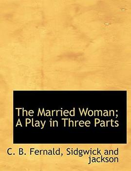 Paperback The Married Woman; a Play in Three Parts Book