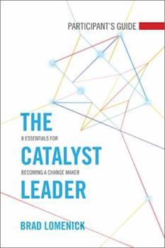 The Catalyst Leader Participants Guide 8 Essentials For Becoming A Change Maker