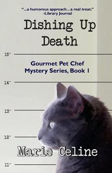 Dishing Up Death: A Gourmet Pet Chef Mystery, featuring Kitty Karlyle - Book #1 of the Gourmet Pet Chef Mystery