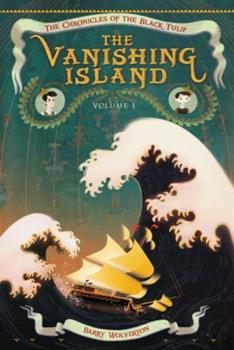 The Vanishing Island - Book #1 of the Chronicles of the Black Tulip
