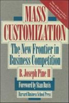 Mass Customization: The New Frontier in Business Competition 0875849466 Book Cover
