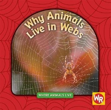 Library Binding Why Animals Live in Webs Book