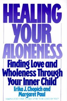 Paperback Healing Your Aloneness : Finding Love and Wholeness Through Your Inner Child Book