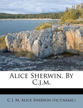Paperback Alice Sherwin, by C J M Book