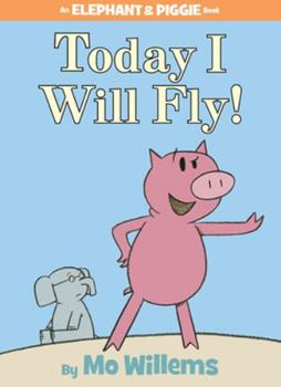 Today I Will Fly! (An Elephant and Piggie Book) - Book #1 of the Elephant & Piggie