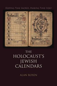 The Holocaust's Jewish Calendars: Keeping Time Sacred, Making Time Holy 025303826X Book Cover