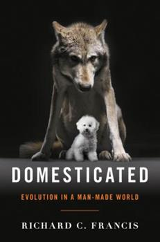 Domesticated: Evolution in a Man-Made World 0393353036 Book Cover