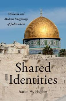 Hardcover Shared Identities: Medieval and Modern Imaginings of Judeo-Islam Book