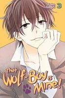 That Wolf-Boy Is Mine! Vol. 3 - Book #3 of the Watashi no Ookami-kun