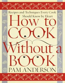 Hardcover How to Cook Without a Book: Recipes and Techniques Every Cook Should Know by Heart Book