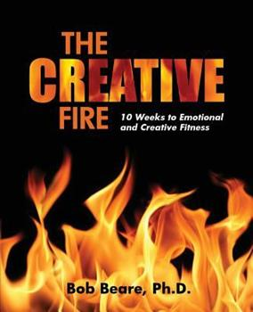 Paperback The Creative Fire: 10 Weeks to Emotional and Creative Fitness Book