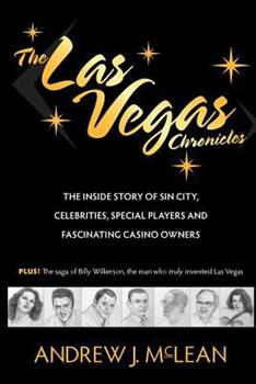 The Las Vegas Chronicles: The Inside Story of Sin City, Celebrities, Special Players and Fascinating Casino Owners 0965849953 Book Cover
