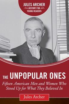 The Unpopular Ones: Fifteen American Men and Women Who Stood Up for What They Believed In 1634502000 Book Cover