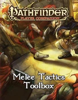 Pathfinder Player Companion: Melee Tactics Toolbox - Book  of the Pathfinder Player Companion