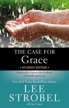 Case for Grace Student Edition, The: A Journalist Explores the Evidence of Transformed Lives - Book  of the Cases for Christianity