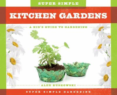 Super Simple Kitchen Gardens: A Kid's Guide to Gardening - Book  of the A Kid's Guide to Gardening