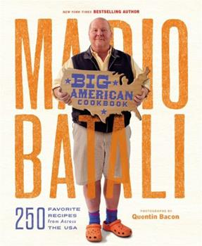Mario Batali--Big American Cookbook: 250 Favorite Recipes from Across the USA 1455584711 Book Cover