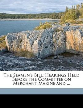Paperback The Seamen's Bill: Hearings Held Before the Committee on Merchant Marine and ... Volume 1-2 Book
