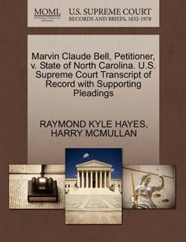 Paperback Marvin Claude Bell, Petitioner, V. State of North Carolina. U. S. Supreme Court Transcript of Record with Supporting Pleadings Book