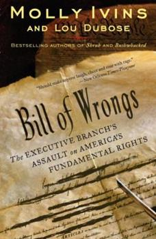 Bill of Wrongs: The Executive Branch's Assault on America's Fundamental Rights 1400062861 Book Cover