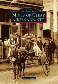 Mines of Clear Creek County - Book  of the Images of America: Colorado