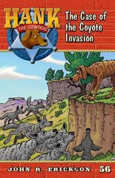 The Case of the Coyote Invasion - Book #56 of the Hank the Cowdog