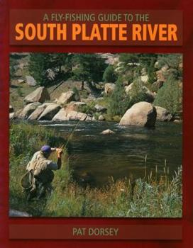 A Fly Fishing Guide to the South Platte River 0871089513 Book Cover