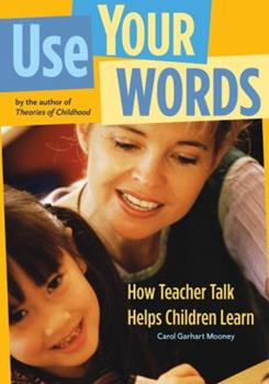 Use Your Words: How Teacher Talk Helps Children Learn 192961067X Book Cover