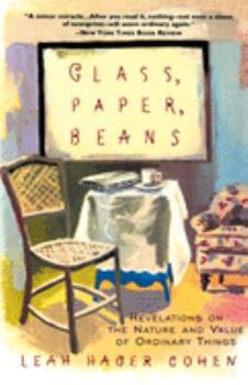 Glass, Paper, Beans: Revelations on the Nature and Value of Ordinary Things 038549257X Book Cover