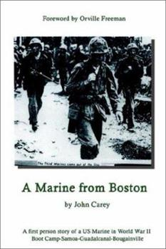 A Marine From Boston: A first person story of a US Marine in World War II - Boot Camp-Samoa-Guadalcanal-Bougainville 0759698996 Book Cover