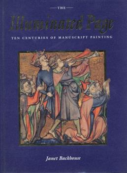The Illuminated Page: Ten Centuries of Manuscript Painting in The British Library 0802043461 Book Cover