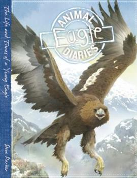 Hardcover Eagle: The Life and Times of a Young Eagle (Animal Diaries) Book