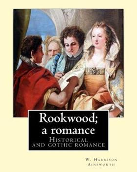 Paperback Rookwood; a romance. By: W. Harrison Ainsworth, illustrated By: George Cruikshank and By: Sir John Gilbert RA.: Historical and gothic romance Book