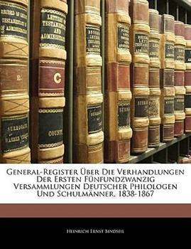 Paperback General-Register ?ber Die Verhandlungen der Ersten F?nfundzwanzig Versammlungen Deutscher Philologen und Schulm?nner, 1838-1867 Book