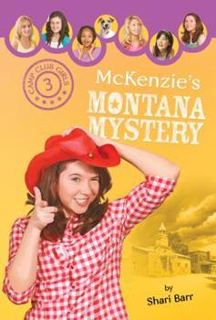 McKenzie's Montana Mystery - Book #3 of the Camp Club Girls