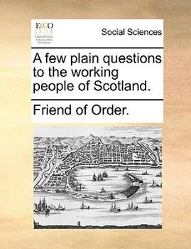 Paperback A Few Plain Questions to the Working People of Scotland Book