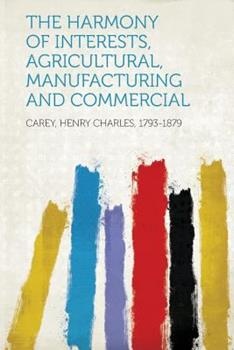 Paperback The Harmony of Interests, Agricultural, Manufacturing and Commercial Book