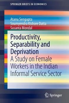 Paperback Productivity, Separability and Deprivation: A Study on Female Workers in the Indian Informal Service Sector Book