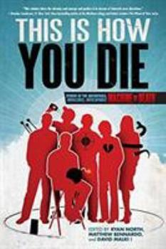 This Is How You Die: Stories of the Inscrutable, Infallible, Inescapable Machine of Death - Book #2 of the Machine of Death