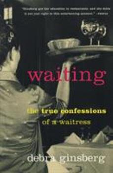Waiting: The True Confessions of a Waitress 0060194790 Book Cover
