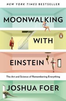 Paperback Moonwalking with Einstein : The Art and Science of Remembering Everything Book