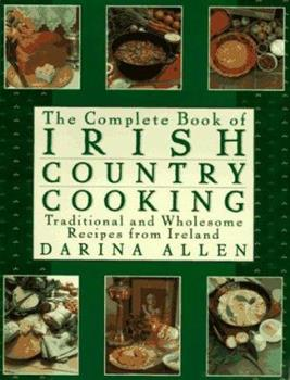 Complete Book of Irish Country Cooking: Traditional and Wholesome Recipes from Ireland 0670865141 Book Cover