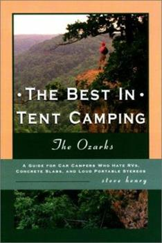 Paperback The Best in Tent Camping : The Ozarks: A Guide for Campers Who Hate RVs, Concrete Slabs, and Loud Portable Stereos Book